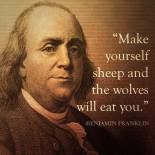 Ben-Franklin-quote-make-yourself-sheep-and-the-wolves-will-eat-you